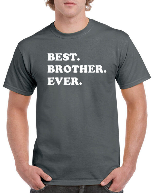 Best Brother Ever T-Shirt - Gift for Brother - Awesome Brother T-Shirt - Gift for the Brother