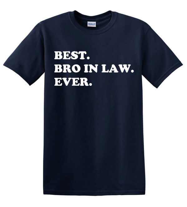 Best Brother in Law Ever T-Shirt - Gift for Brother in Law - Awesome Brother in Law T-Shirt - Gift Idea for the Brother in Law