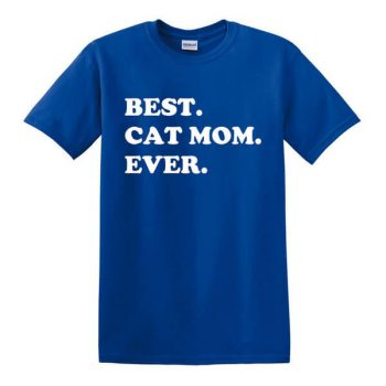 Best Cat Mom Ever Shirt - Awesome Cat Mom T-Shirt - Gift For Cat Lovers - Shirt for Animal Lovers - Cat Shirt - Funny Shirt