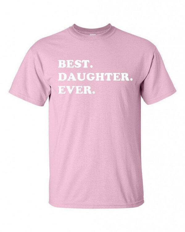 Best Daughter Ever T-Shirt - Gift for Daughter- Awesome Daughter T-Shirt - Gift for the Daughter