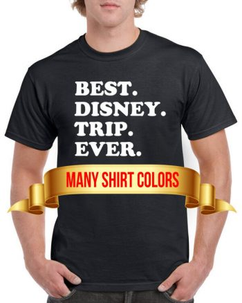 Best Disney Trip Ever - Disney T-Shirt - Disney Shirt - Ladies Disney Shirt - Mens Disney - Walt Disney World - Disneyland - Disney Land
