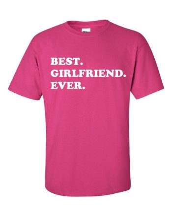 Best girlfriend Ever T-Shirt - Gift for Girlfriend - Awesome GirlFriend T-Shirt - Gift for Girlfriend