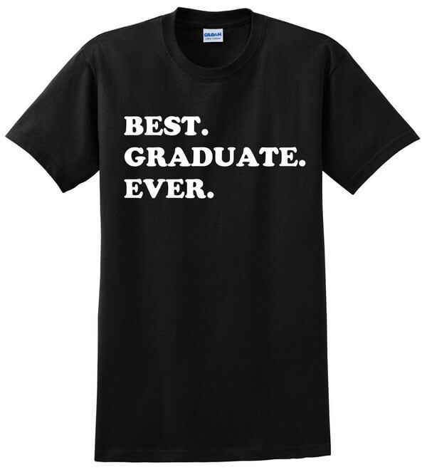 Best Graduate Ever Shirt - Graduation Gift - Gift for Graduates - Graduation T-Shirt - Graduation