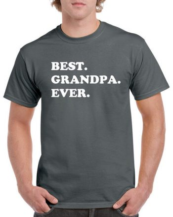Best Grandpa Ever Shirt - Fathers Day Gift - Gift for Dad - Best Grandpa Ever Shirt - Gift for Grandparent - Gift for Grandpa - New Grandpa