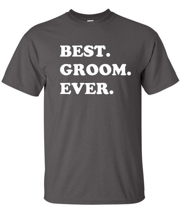 Best Groom Ever T-Shirt - Wedding Gift - Gift for the Groom - Gift For Weddings