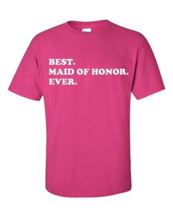 Best Maid of Honor Ever T-Shirt - Wedding Gift - Gift for the Maid of Hono - Gift For Weddings