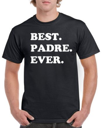 Best Padre Ever Shirt - Shirt for Padre - Great gift for Padre - Awesome Padre Shirt