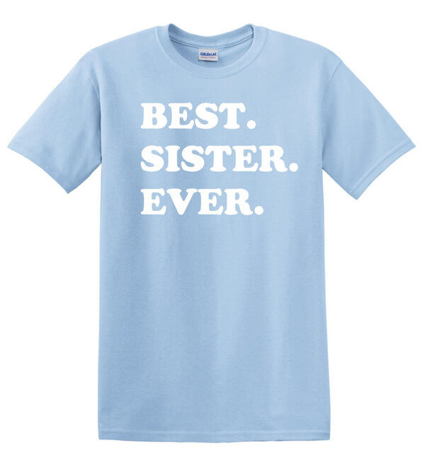 Best Sister Ever T-Shirt - Awesome Sister T-Shirt - Gift for Sister - Best Sister Shirt