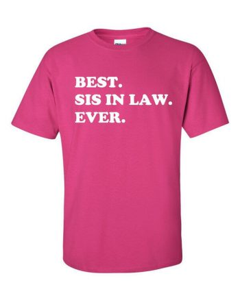 Best Sister in Law Ever T-Shirt - Awesome Sister in Law Shirt - Gift for Sister in Law