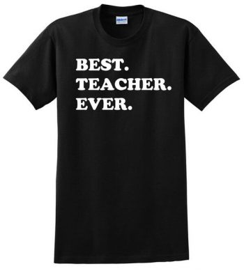 Best Teacher Ever T-Shirt - Awesome Teacher T-Shirt - Gift for Teacher - Best Teacher Shirt