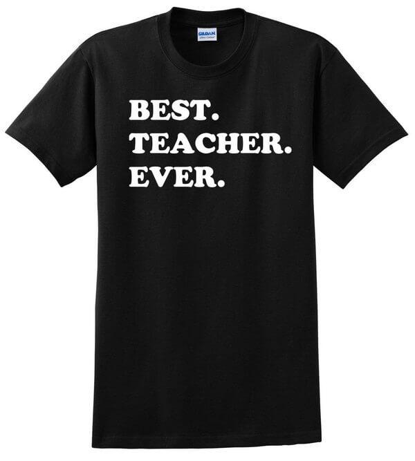 Best Teacher Ever T-Shirt - Awesome Teacher T-Shirt - Gift for Teacher - Best Teacher Shirt