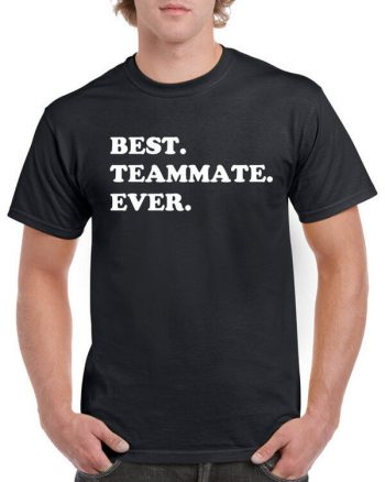 Best Teammate Ever Shirt - Gift for a teammate - Basketball Team Shirt - Soccer Team Shirt - Volleyball Team Shirt - Shirt for Teammate