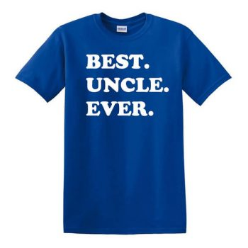 Best Uncle Ever T-Shirt - Awesome Uncle T-Shirt - Gift for TUncle - Best Uncle Shirt