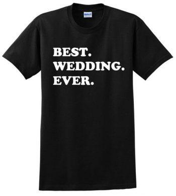Best Wedding Ever T-Shirt - Wedding Gift - Gift for the Groom - Gift For Weddings