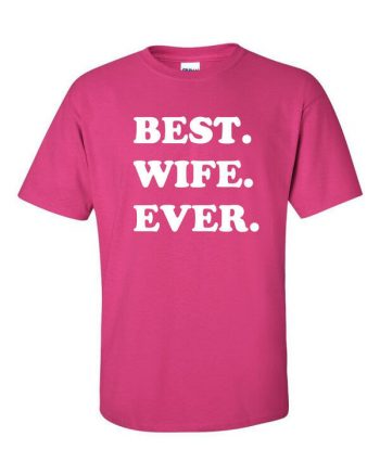 Best Wife Ever T-Shirt - Awesome Wife T-Shirt - Gift for Wife - Best Wife Shirt