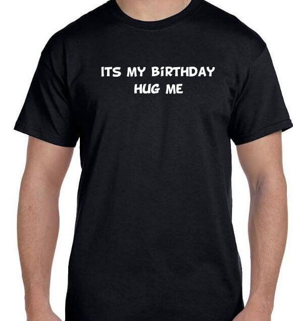 Birthday T-Shirt Its My Birthday Hug Me Birthday T-Shirt Birthday Hoodie Birthday Sweatshirt (many colors + Hoodie + sweatshirt available)