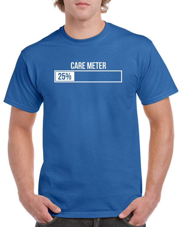 Dont Care T-Shirt - Care Meter Low - Funny T-Shirt - Hilarious T-Shirt