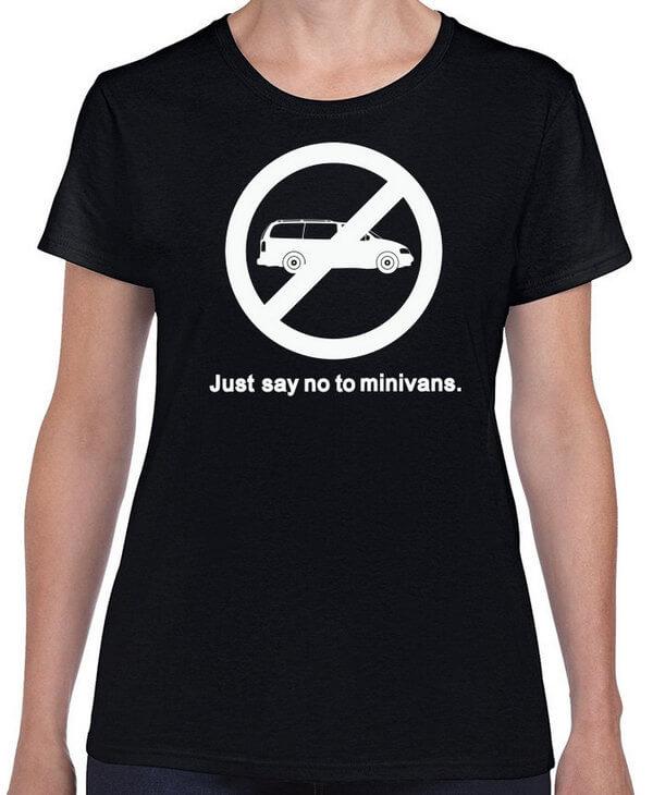 Funny T-Shirt - Hilarious T-Shirt - Just say no to minivans - Funny Hoodie - Funny Sweatshirt - Funny Ladies Shirt