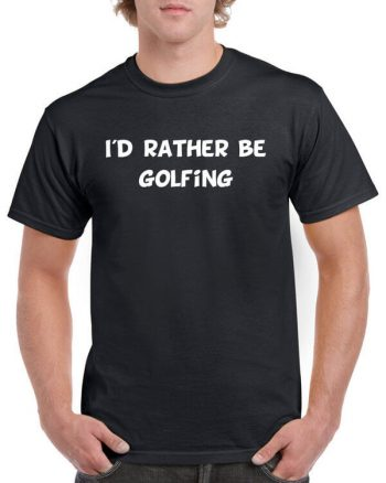 Golf T-Shirt - I'd rather be golfing - Golf Shirt for Golf Lovers