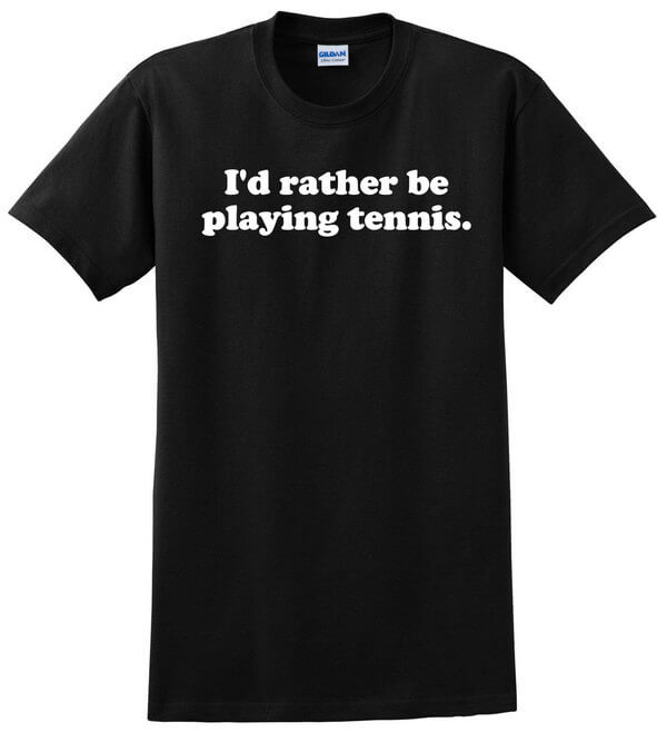 I'd Rather Be Playing Tennis T-Shirt - Tennis T-Shirt - Tennis Top - Tennis Shirt - Unisex Shirt and Ladies Shirt - Many Colors Available