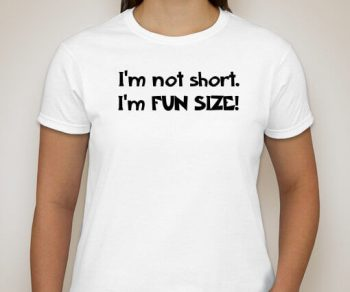 I'm not short, I'm fun size! T-Shirt / Hoodie / Unisex / Sweatshirt (in many colors)