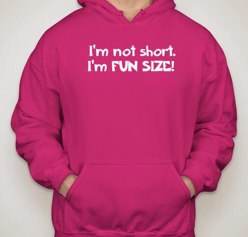 I'm not short, I'm fun size! T-Shirt / Hoodie / Unisex / Sweatshirt (in many colors)