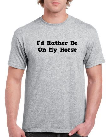 Ladies or Unisex - I'd rather be on my horse - Equestrian Shirt -  (many colors available)