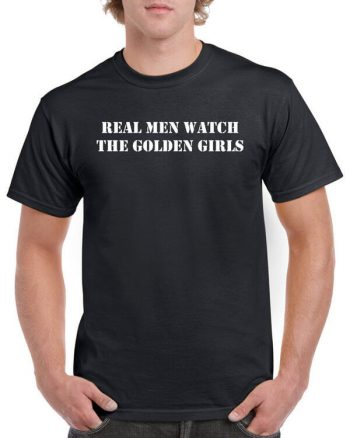 Many Colors - Real Men Watch The Golden Girls - Golden Girls T-Shirt TV Show T-Shirt (ladies + unisex + hoodie + sweatshirt available)