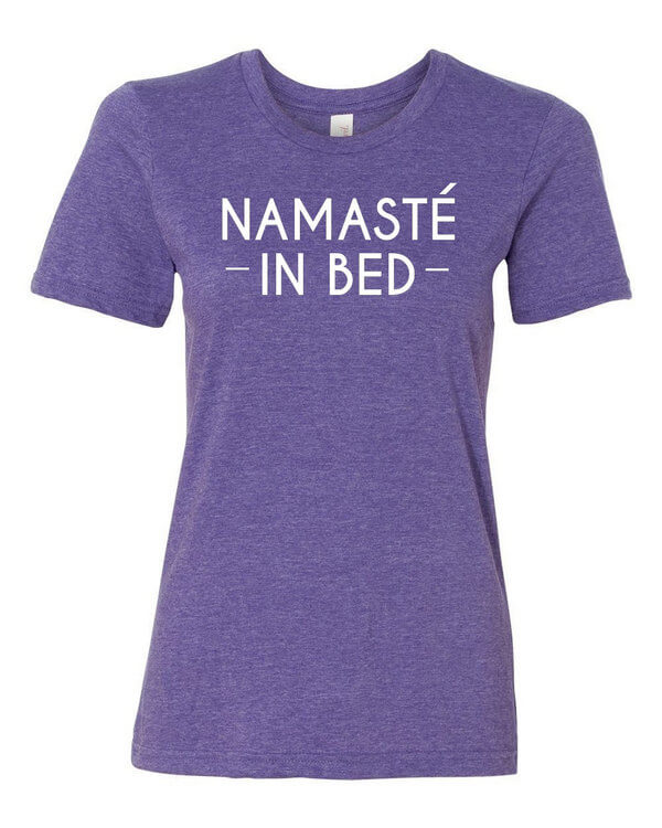 Namaste in Bed Shirt - Ladies Namaste in Bed T-Shirt - Nah ima stay in bed t-shirt - Ladies T-Shirt - Namaste in Bed Shirt