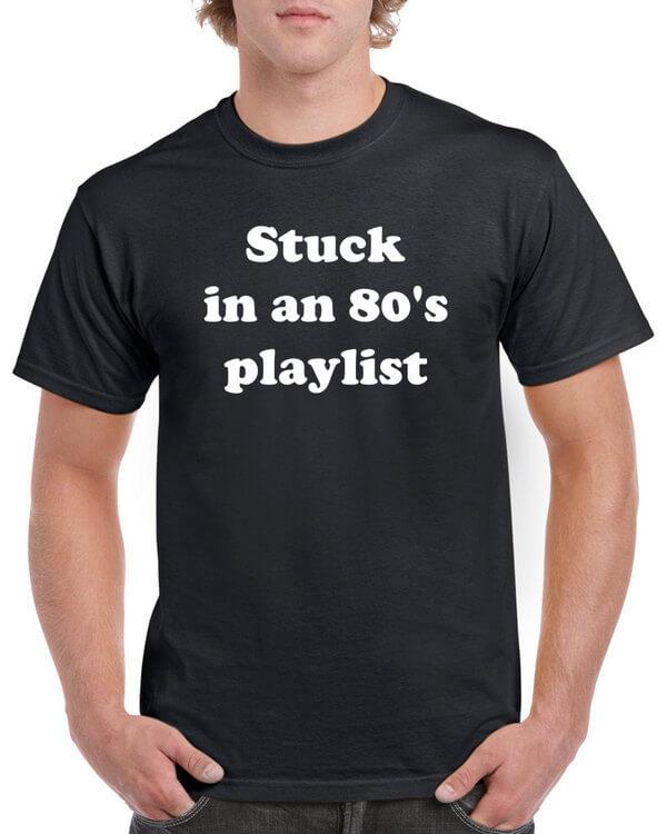 Stuck in an 80s playlist - Retro Music T-Shirt