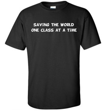 Teacher T-Shirt - School teacher Shirt - Teacher Shirts - Saving the world one class at a time (many colors + many styles)