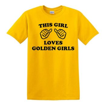 This Girl Loves Golden Girls Shirt - Golden Girls T-Shirt - Many Color Options - Golden Girls