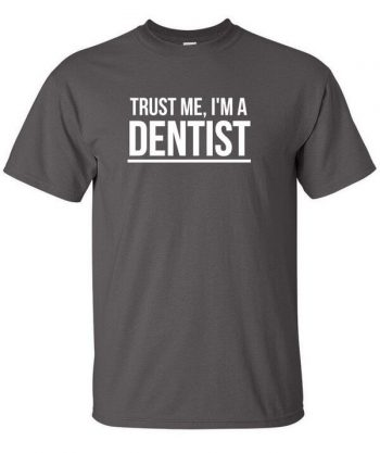 Trust me I'm a dentist Shirt - Funny Dentist Shirt - Dentist Shirt - Gift For Dentists - Awesome Dentist Shirt