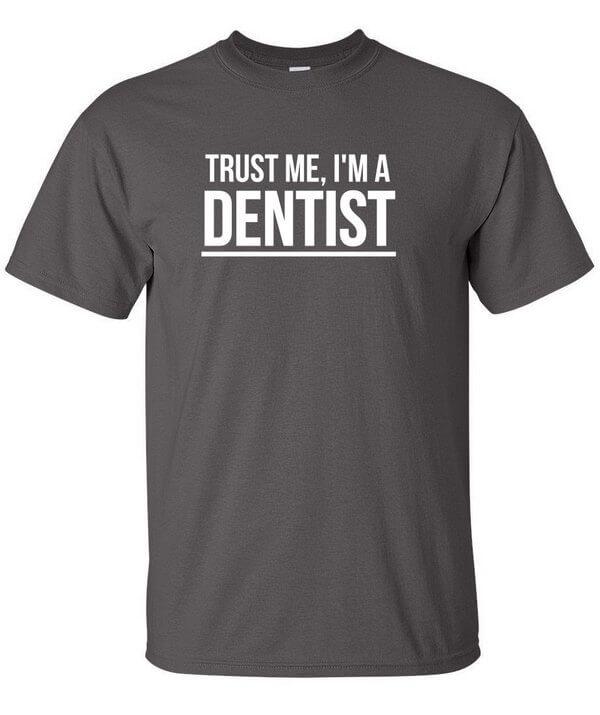 Trust me I'm a dentist Shirt - Funny Dentist Shirt - Dentist Shirt - Gift For Dentists - Awesome Dentist Shirt
