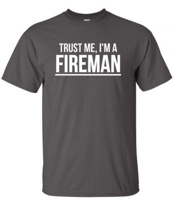 Trust me I'm a Fireman Shirt - Funny Fireman Shirt - Fireman Shirt - Gift For Firemen - Awesome Fireman Shirt - Firefighter Shirt