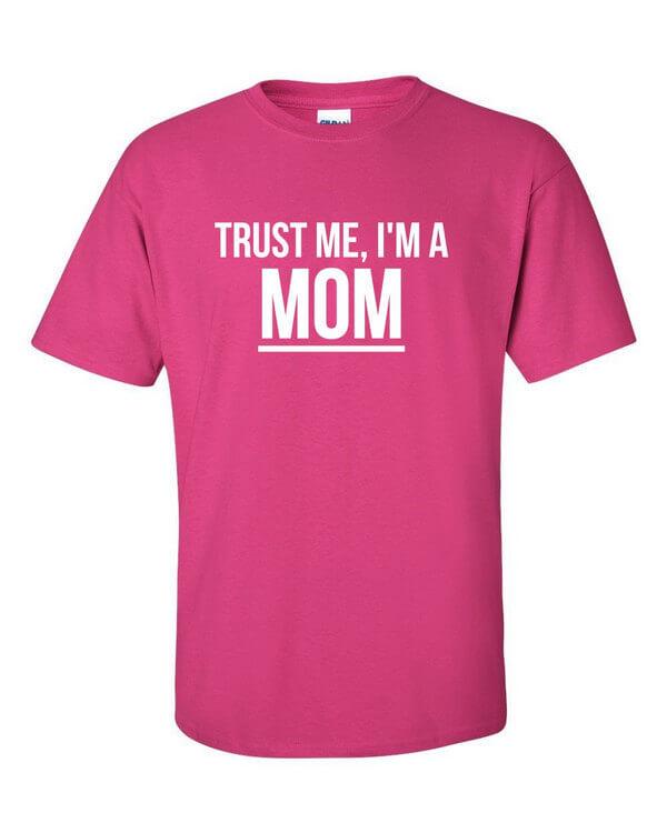 Trust me I'm a Mom Shirt - Funny Mom Shirt - Mom Shirt - Gift For Moms - Awesome Mom Shirt - Mom Shirt