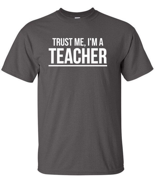 Trust me I'm a Teacher Shirt - Funny Teacher Shirt - Teacher Shirt - Gift For Teachers - Awesome Teacher Shirt - Teacher Shirt