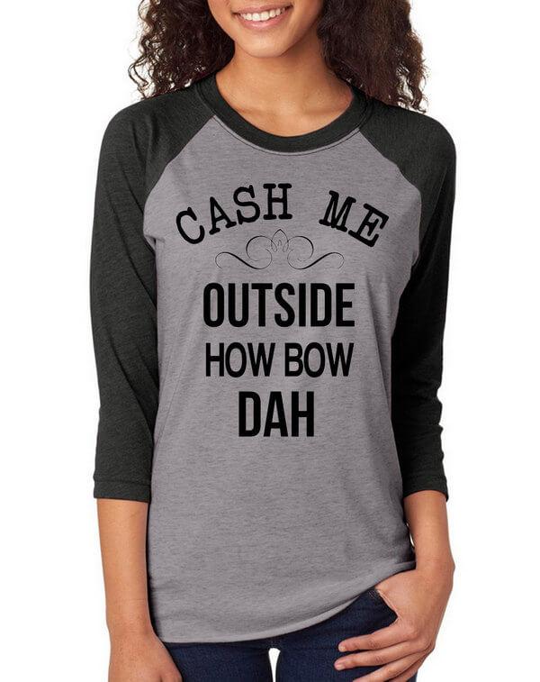 Cash Me Outside How Bow Dah Raglan Tee - Unisex - Multiple Colors - Cash Me Ousside