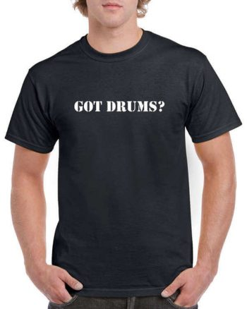 Got Drums T-Shirt - Got Drums Shirt - Drummer T-Shirt - Drumming Shirt - Shirt For Drummers - Band T-Shirt - Musician Shirt - Music Shirt